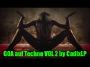 Goa auf Techno VOL 2 Goa Trance Psytrance Psychedelic Techno Hard Music Mix 2016 Cadix Music Sets