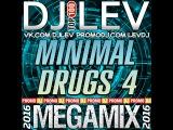 DJ LEV  Minimal Drugs 4 (MEGAMIX 2016)