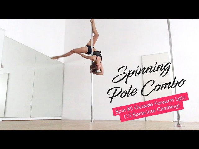 Intermediate Spinning Pole Dance Combo Outside Forearm Spin 15 spins into climbing