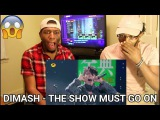 Dimash - The Show Must Go On (REACTION)