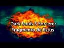 Dark Souls 3 Sorcerer Fragmento de Estus