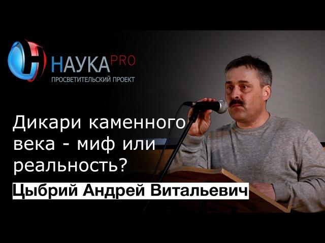 Андрей Цыбрий - Дикари каменного века миф или реальность