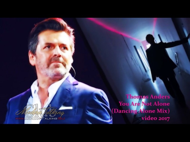 Thomas Anders – You Are Not Alone [video 2017] Dancing Alone Mix
