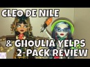 MONSTER HIGH CLEO DE NILE GHOULIA YELPS 2-PACK DOLL REVIEW [MATTEL SHOP EXCLUSIVE]