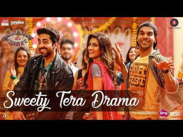 Sweety Tera Drama | Bareilly Ki Barfi | Kriti Sanon, Ayushmann, Rajkummar | Tanishk | Pawni , Dev