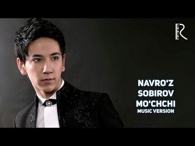 Navroz Sobirov - Mochchi | Навруз Собиров - Муччи (music version)