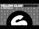 Yellow Claw ft Rochelle Shotgun Original Mix
