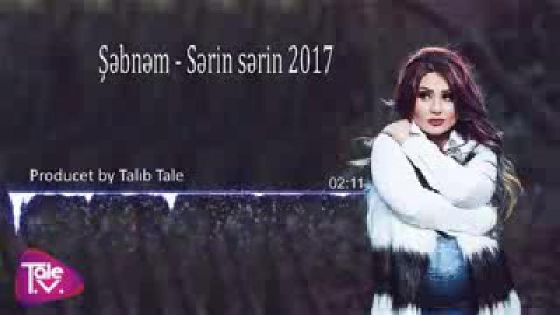 Şəbnəm - Sərin sərin 2017 (Produced by Talıb Tale) - 240P
