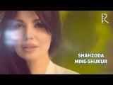 Shahzoda - Ming shukur  Шахзода - Минг шукур