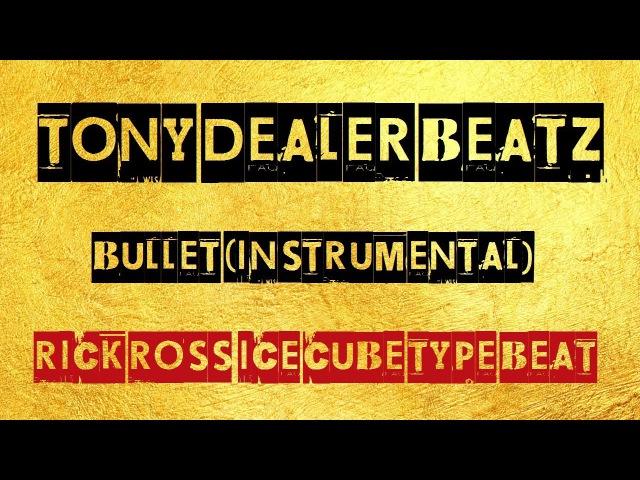 Bullet (Rap/Hip Hop/Trap Type Beat) Rick Ross x Ice Cube 2017 [Prod. By Tony Dealer Beatz]