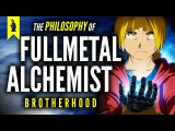 The Philosophy of Fullmetal Alchemist Brotherhood Wisecrack Edition