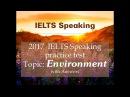 IELTS SPEAKING TEST Topic ENVIRONMENT - Full Part 1, part 2, part 3