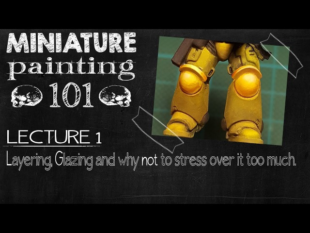 Miniature Painting 101: How to do Layering and Glazing - And why not to stress about it too much!