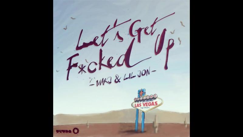 MAKJ Lil Jon - Lets Get Fcked Up
