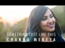The Chainsmokers Coldplay Something Just Like This Channa Mereya Vidya Vox Mashup Cover