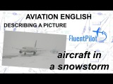 Aviation English Describing a Picture (Aircraft in a Snowstorm) - FluentPilot.RU