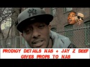 Prodigy Of Mobb Deep DETAILS BEEF with Nas and Jay-Z How is Began! Gives Props to Nas on Ether
