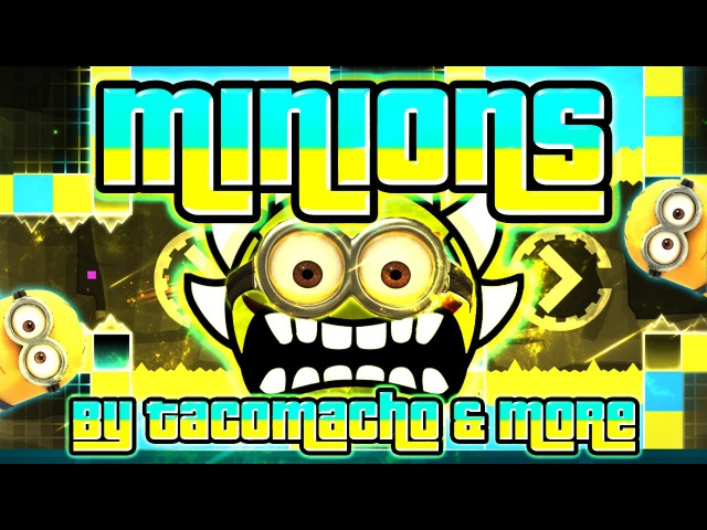 Geometry Dash - Minions 100% GAMEPLAY Online (TacoMacho more) EXTREME DEMON