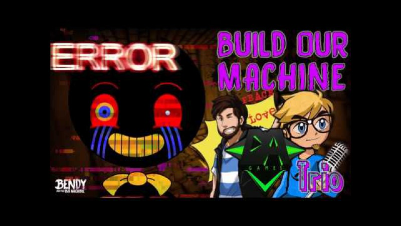 BUILD OUR MACHINE | TRIO | BENDY AND THE INK MACHINE SONG | DA, CH, TFF