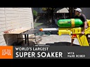 Worlds Largest Super Soaker with Mark Rober