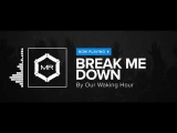 Our Waking Hour - Break Me Down HD