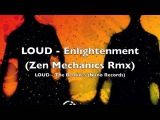 LOUD - Enlightenment (Zen Mechanics Remix)