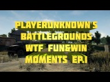 Playerunknown's Battlegrounds WTF Fun&Win Moments Ep.1