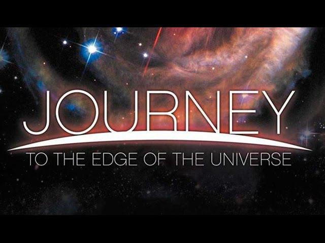 Путешествие на край Вселенной (Journey to the Edge of the Universe)