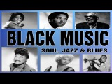 The Best Of Black Music All Time  Greatest Soul, Jazz &amp Blues 50's - 60's - 70's