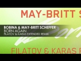 Bobina May - Britt Scheffer - Born Again (Filatov & Karas Extended Remix)