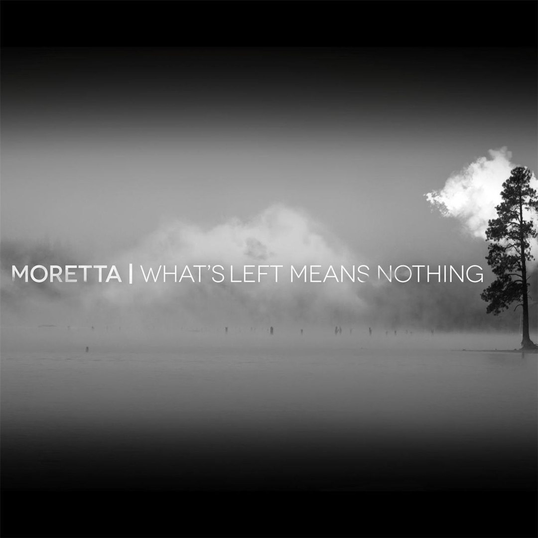 Moretta - What's Left Means Nothing (2017)