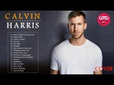 Calvin Harris Greatest Hits 2017 - Best of Calvin Harris ( Full Cover)