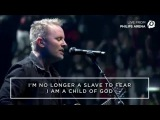No longer slave to Fear Iam a Child of God Chris Tomlin (Lyrics)