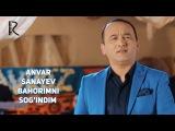 Anvar Sanayev - Bahorimni sogindim | Анвар Санаев - Бахоримни согиндим