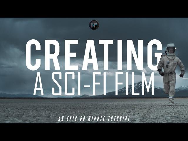 CREATING A SCI-FI FILM (60 Minute Filmmaking Tutorial)