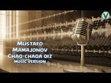 Mustafo Mamajonov - Chaq-chaqa qiz   Мустафо Мамажонов - Чак-чака киз (music version) 2017
