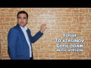 Yusuf To'xtasinov - Gofil odam | Юсуф Тухтасинов - Гофил одам (music version) 2017