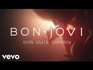 Bon Jovi - Born Again Tomorrow (HD Премьера клипа)