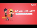Learn English Conversation: Lesson 7. Do you like jazz?