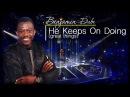 "Benjamin Dube - ""He Keeps on Doing"""