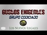 Los Gustos Exigentes - Grupo Codiciado Ft. Los Nuevos Ilegales (Corridos 2017 Epicenter Bass)