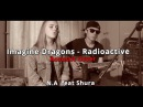 N.A .feat Shura Imagine Dragons - Radioactive (Acoustic Cover) HQ
