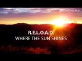 R.E.L.O.A.D. - Where The Sun Shines Teaser