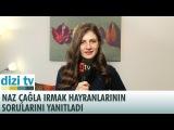 Naz Çağla Irmak hayranlarının sorularını yanıtladı...  -  Dizi Tv 550. Bölüm - atv