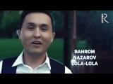Bahrom Nazarov - Lola-lola  Бахром Назаров - Лола-лола