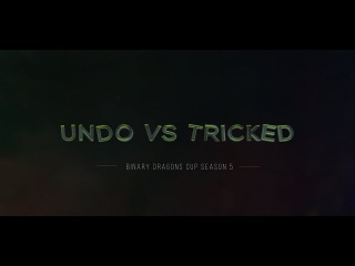 Binary Dragons CUP 5 : uNdo vs. Tricked - 2 Actions