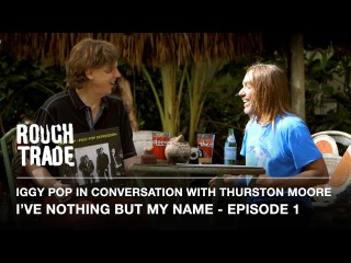 IVE NOTHING BUT MY NAME - Iggy Pop in Conversation With Thurston Moore (Episode 1)