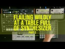 Flailing Wildly On a Table Full of Synthesizer (Part 2)