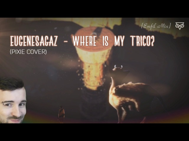 EugeneSagaz - Where is my Trico? (Pixies Cover) [Emfil Mix]