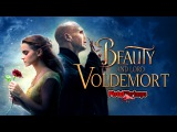 Beauty and Lord Voldemort D